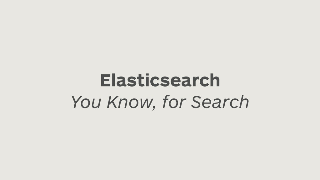 Elasticsearch You Know, for Search