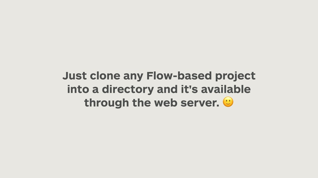 Just clone any Flow-based project into a direct...