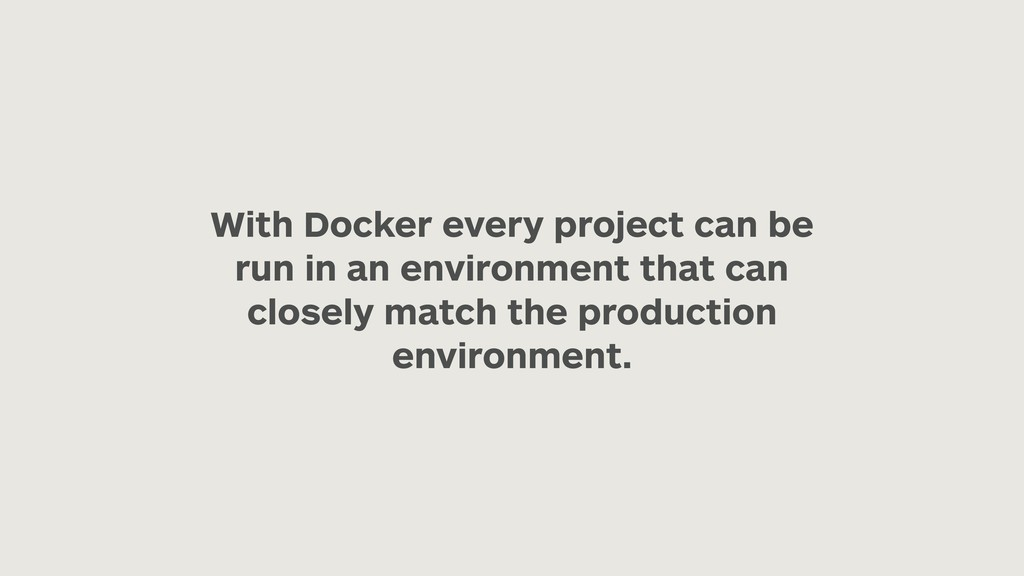 With Docker every project can be run in an envi...