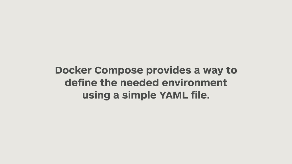Docker Compose provides a way to define the need...