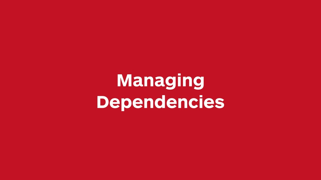 Managing Dependencies