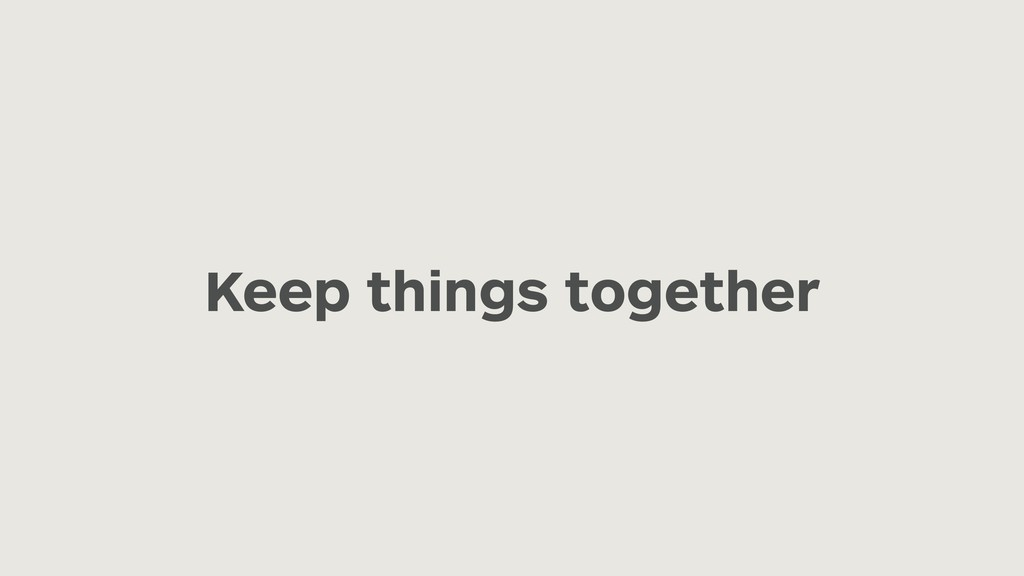 Keep things together