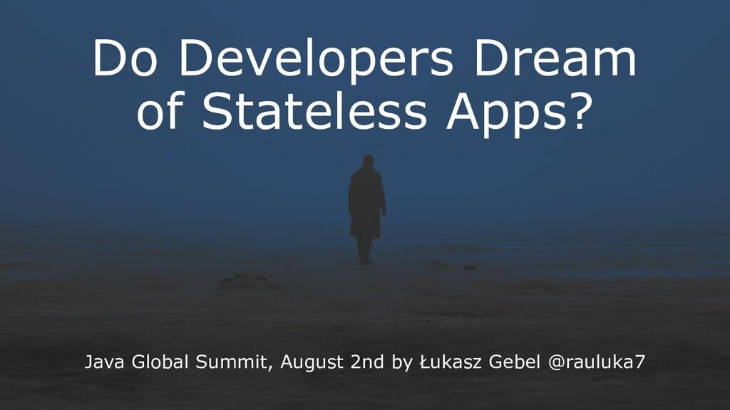 Do Developers Dream of Stateless Apps? Java Glo...