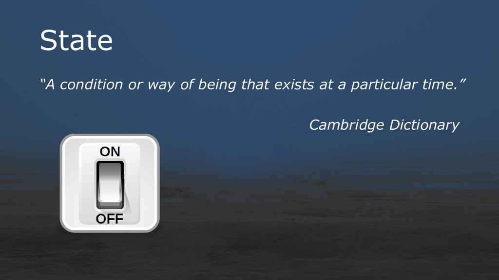 """State """"A condition or way of being that exists ..."""