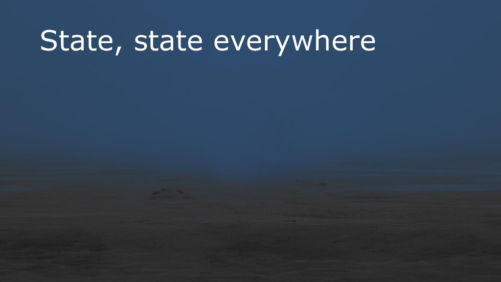 State, state everywhere