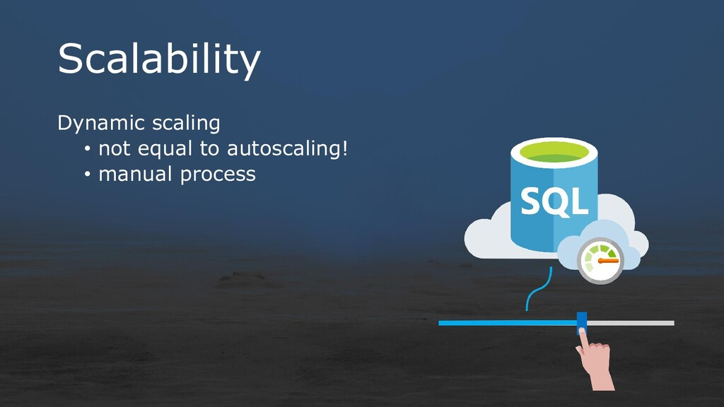 Scalability Dynamic scaling • not equal to auto...