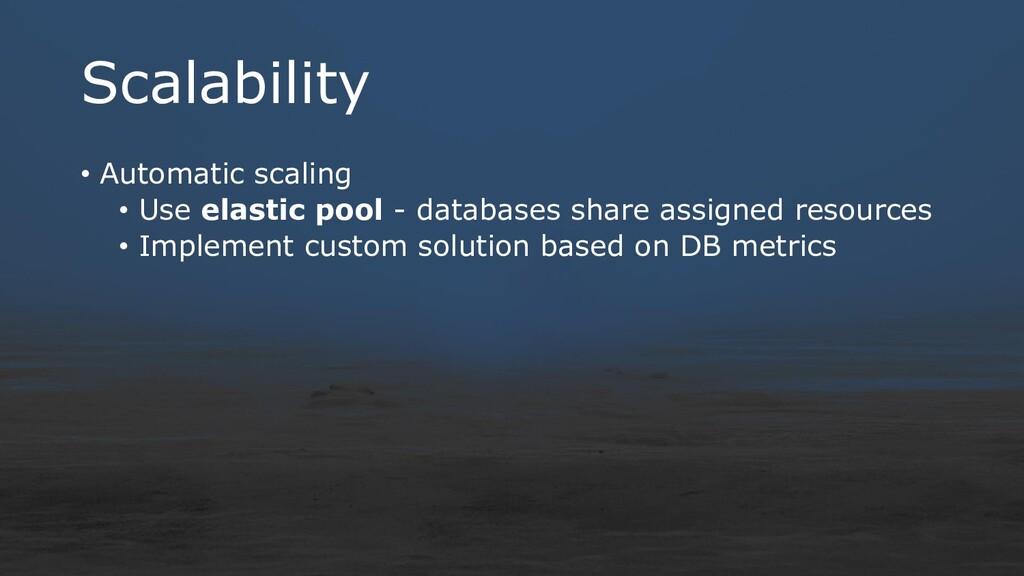 Scalability • Automatic scaling • Use elastic p...