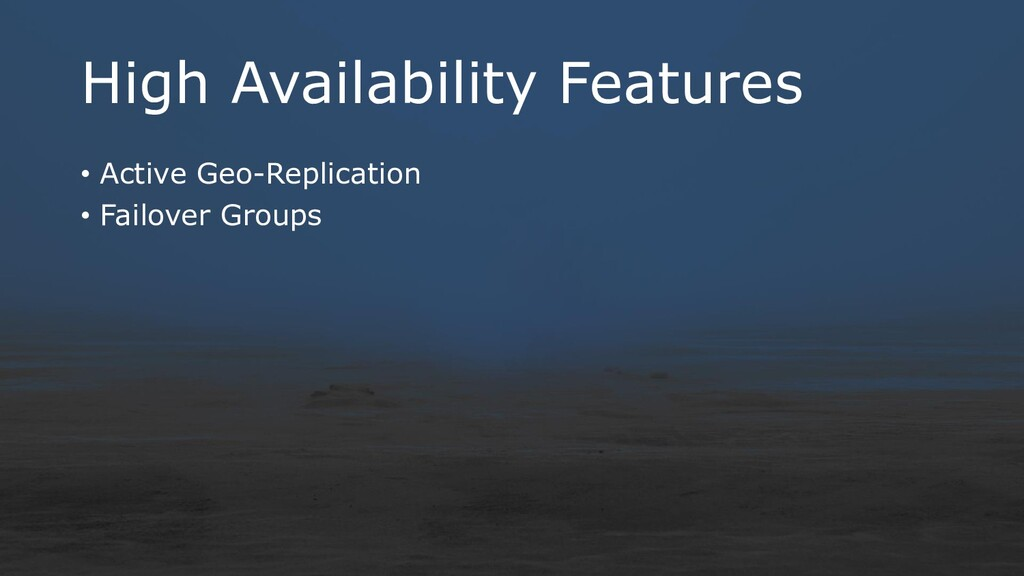 High Availability Features • Active Geo-Replica...