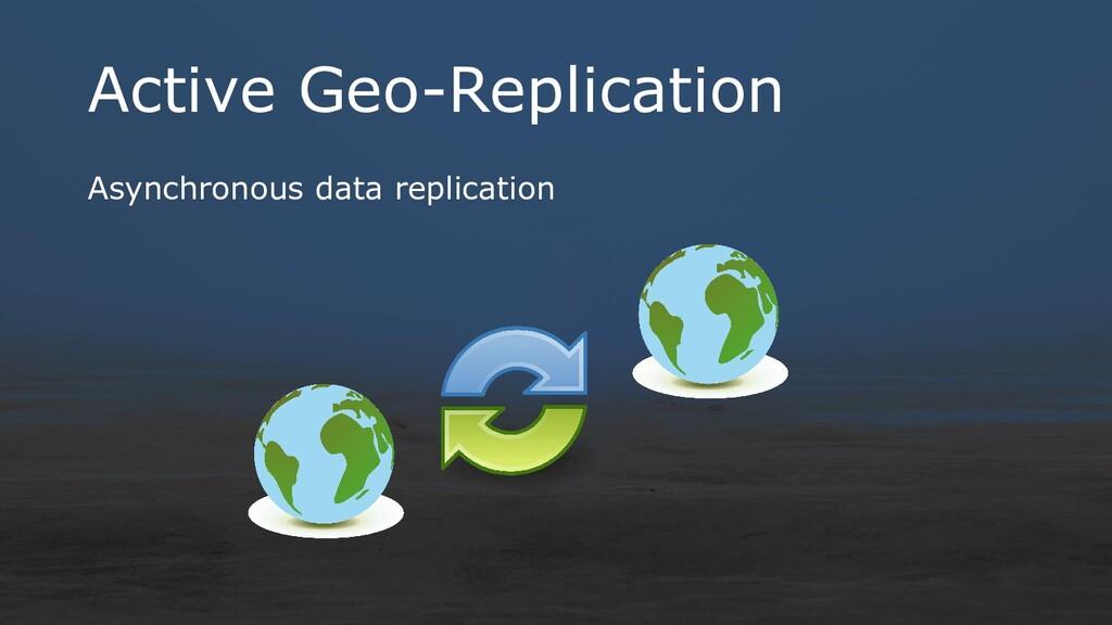 Active Geo-Replication Asynchronous data replic...