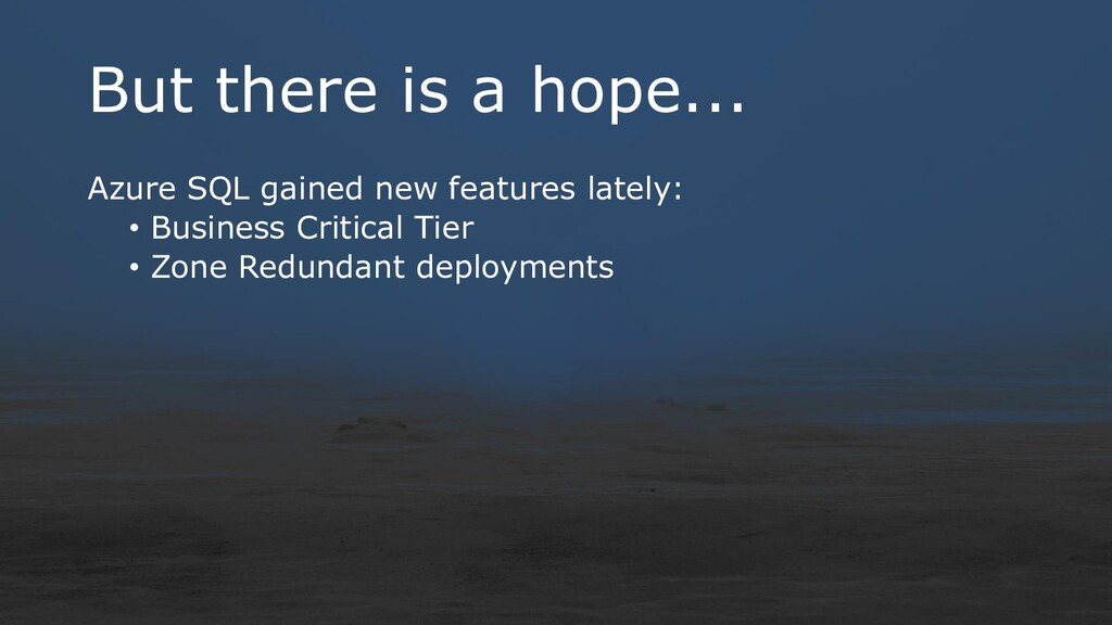 But there is a hope... Azure SQL gained new fea...