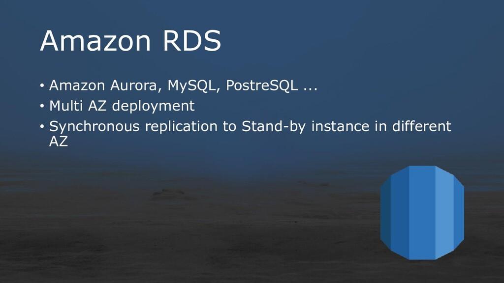 Amazon RDS • Amazon Aurora, MySQL, PostreSQL .....
