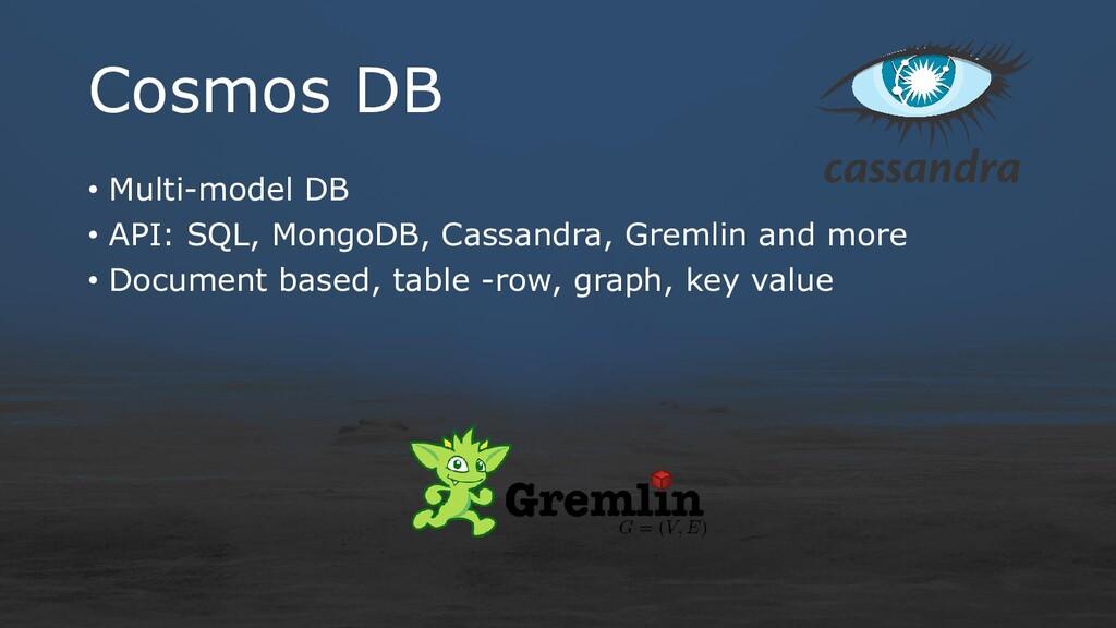 Cosmos DB • Multi-model DB • API: SQL, MongoDB,...