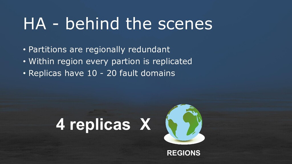 HA - behind the scenes • Partitions are regiona...