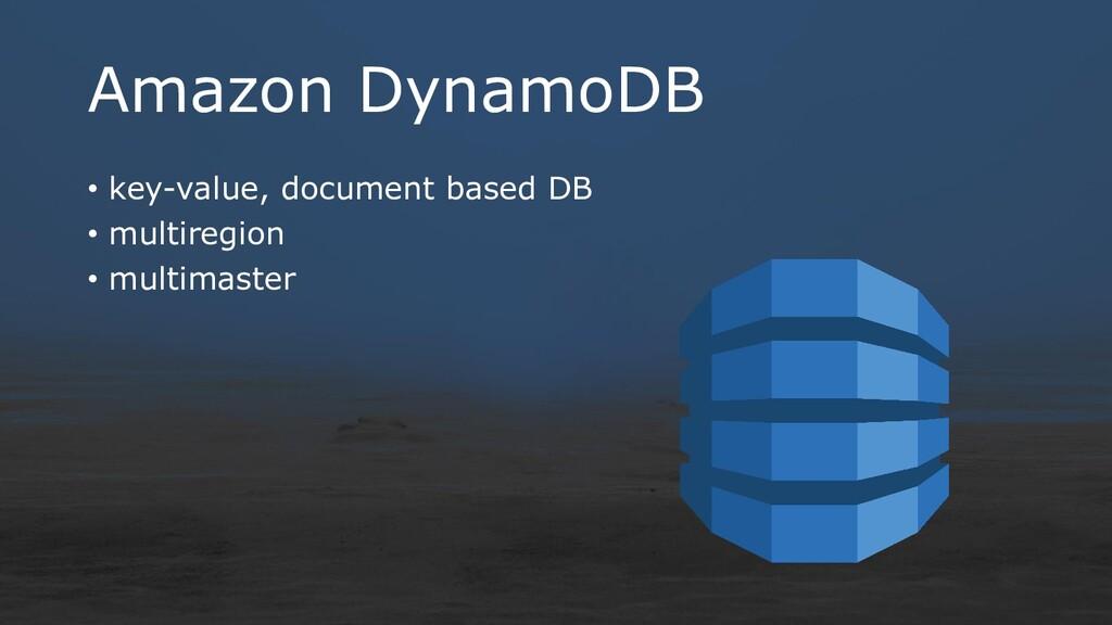 Amazon DynamoDB • key-value, document based DB ...