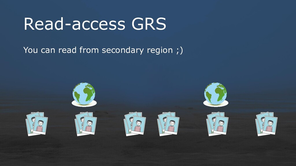 Read-access GRS You can read from secondary reg...