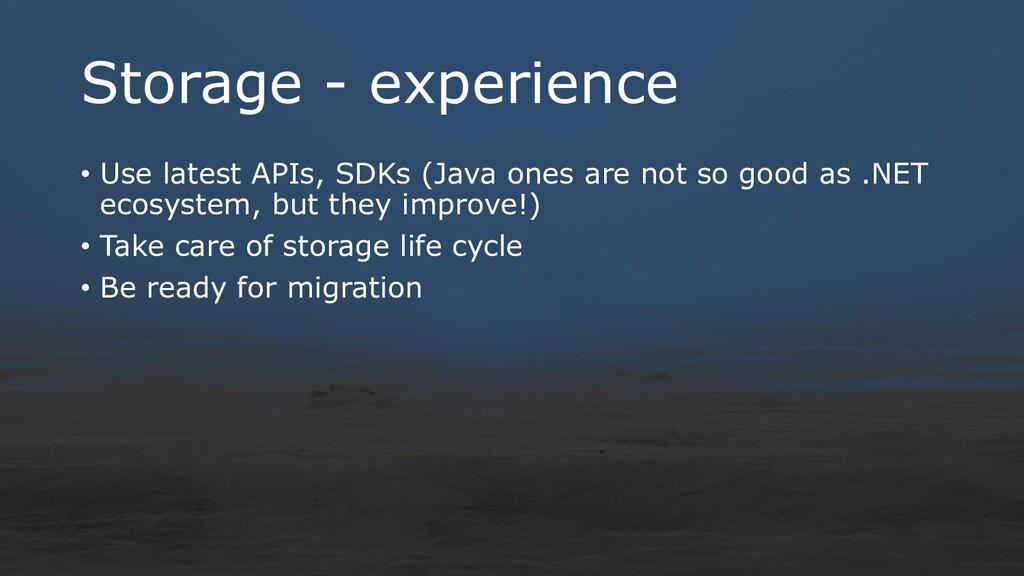 Storage - experience • Use latest APIs, SDKs (J...