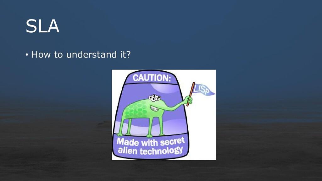 SLA • How to understand it?