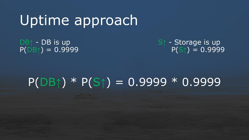 Uptime approach DB↑ - DB is up S↑ - Storage is ...