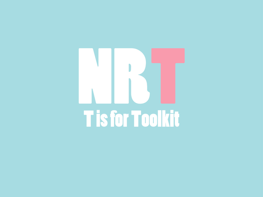 T is for Toolkit NRT