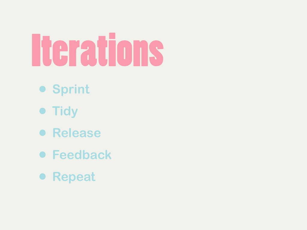 Iterations • Sprint • Tidy • Release • Feedback...