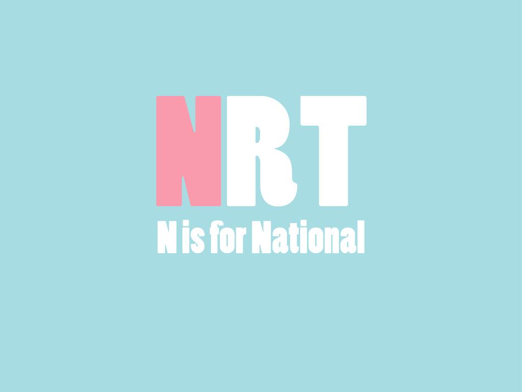N is for National NRT
