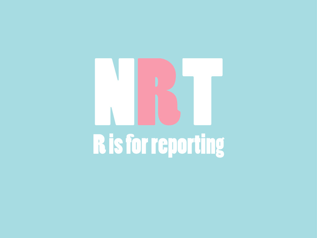 R is for reporting NRT