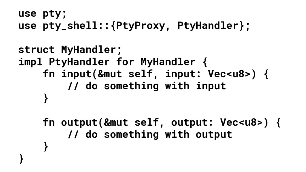 use pty; use pty_shell::{PtyProxy, PtyHandler};...