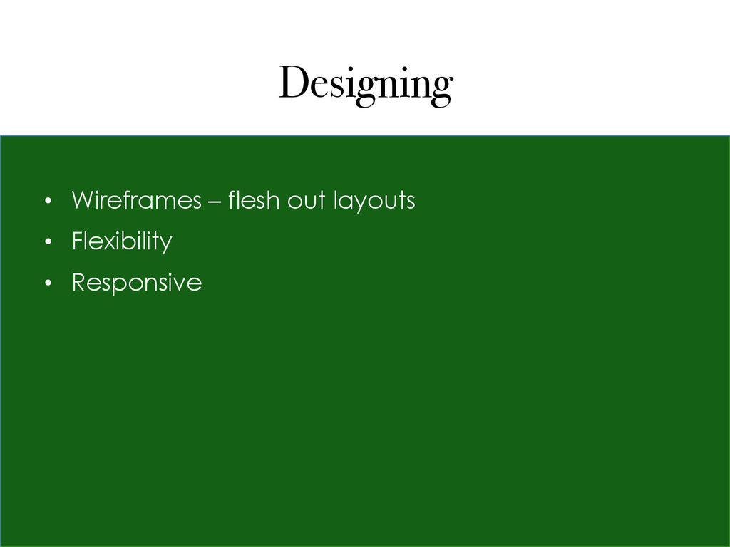 Designing • Wireframes – flesh out layouts • ...