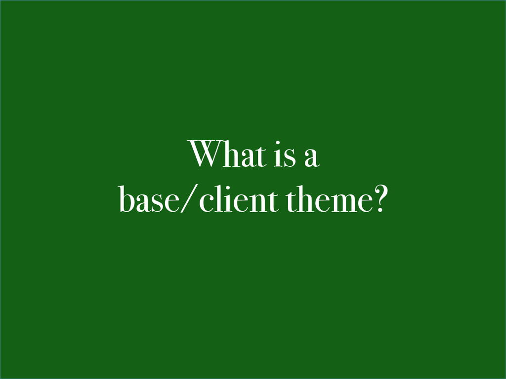 What is a base/client theme?