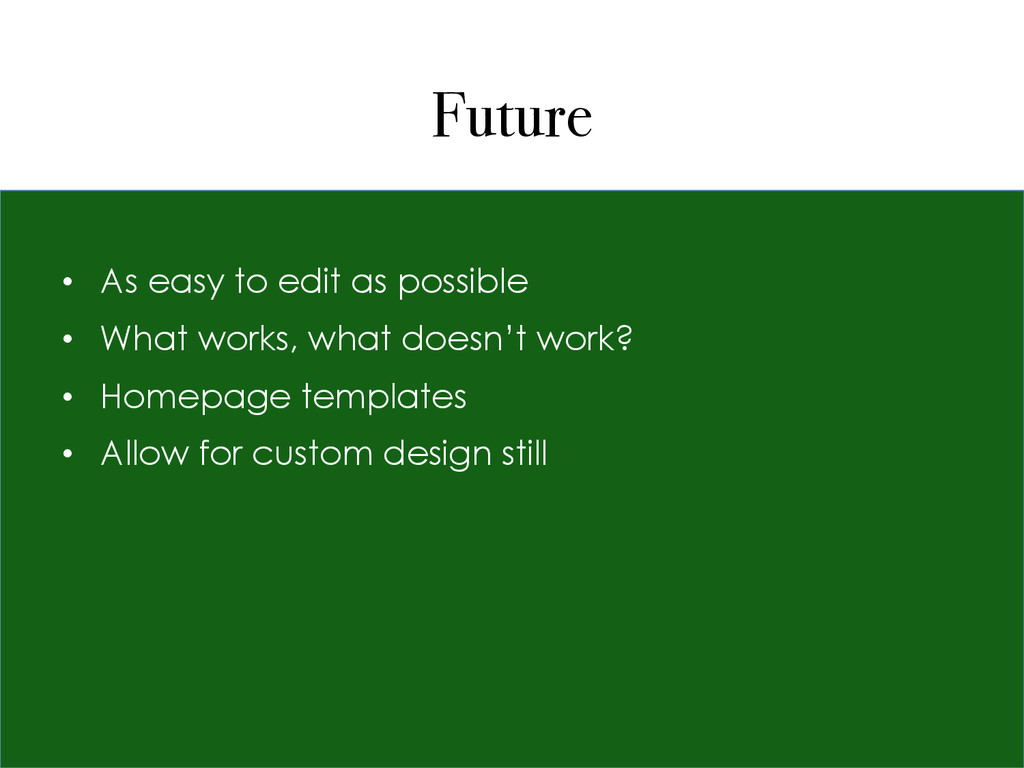 Future • As easy to edit as possible • What w...