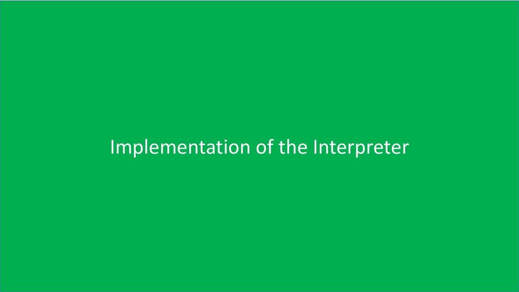 22 Implementation of the Interpreter