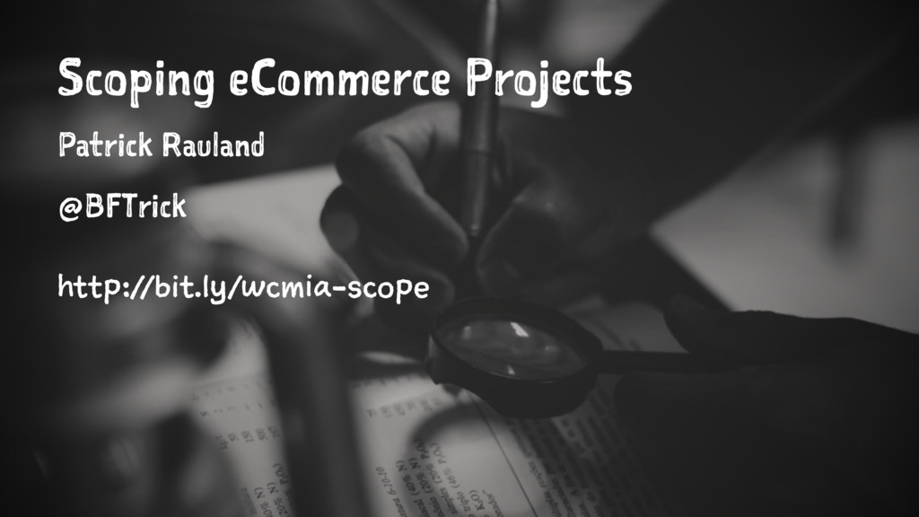 Scoping eCommerce Projects Patrick Rauland @BFT...
