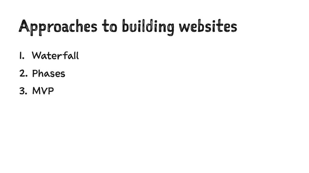 Approaches to building websites 1. Waterfall 2....