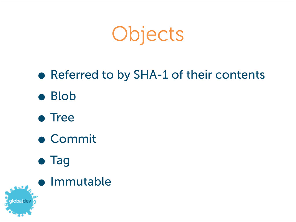 Objects • Referred to by SHA-1 of their content...