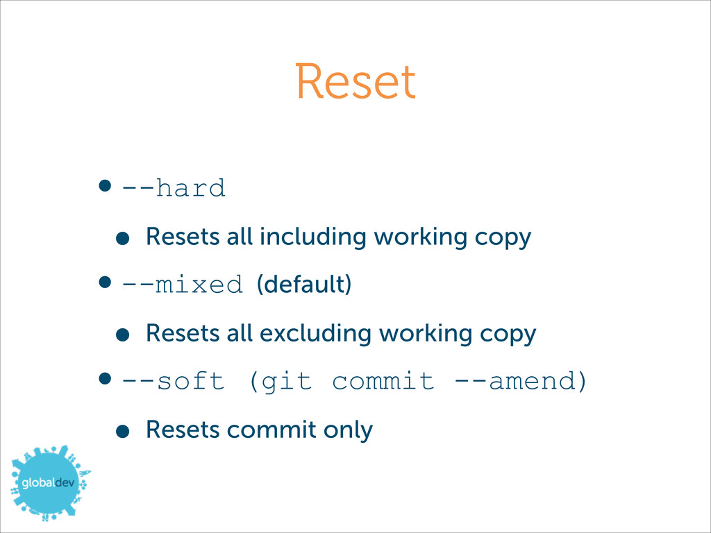 Reset •--hard • Resets all including working co...