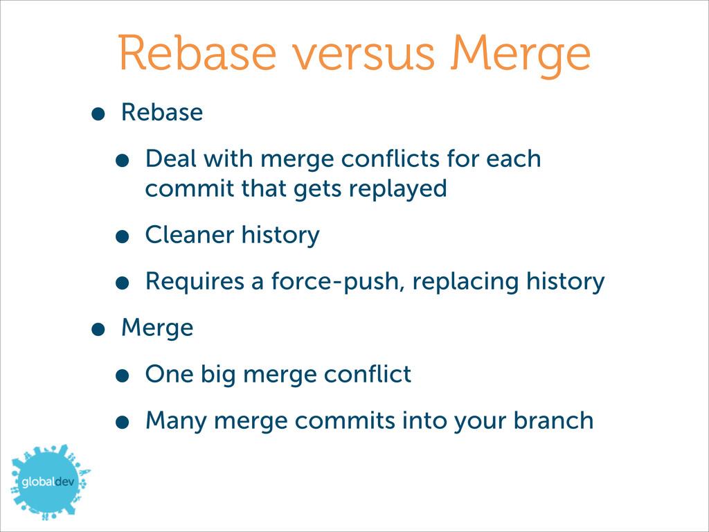 Rebase versus Merge • Rebase • Deal with merge ...