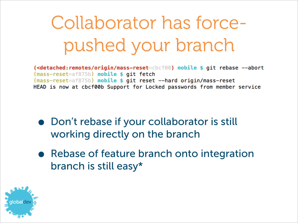 Collaborator has force- pushed your branch • Do...