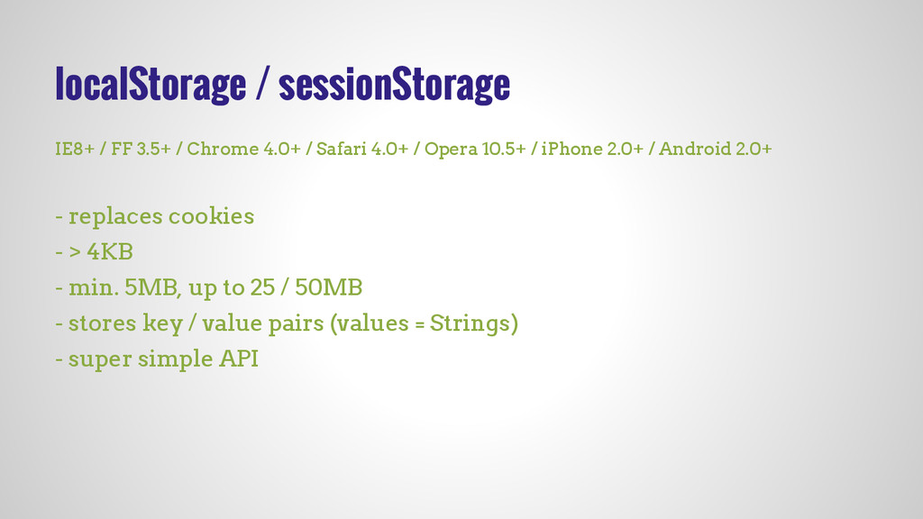 localStorage / sessionStorage IE8+ / FF 3.5+ / ...