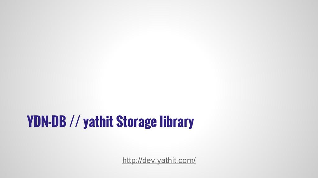 YDN-DB // yathit Storage library http://dev.yat...