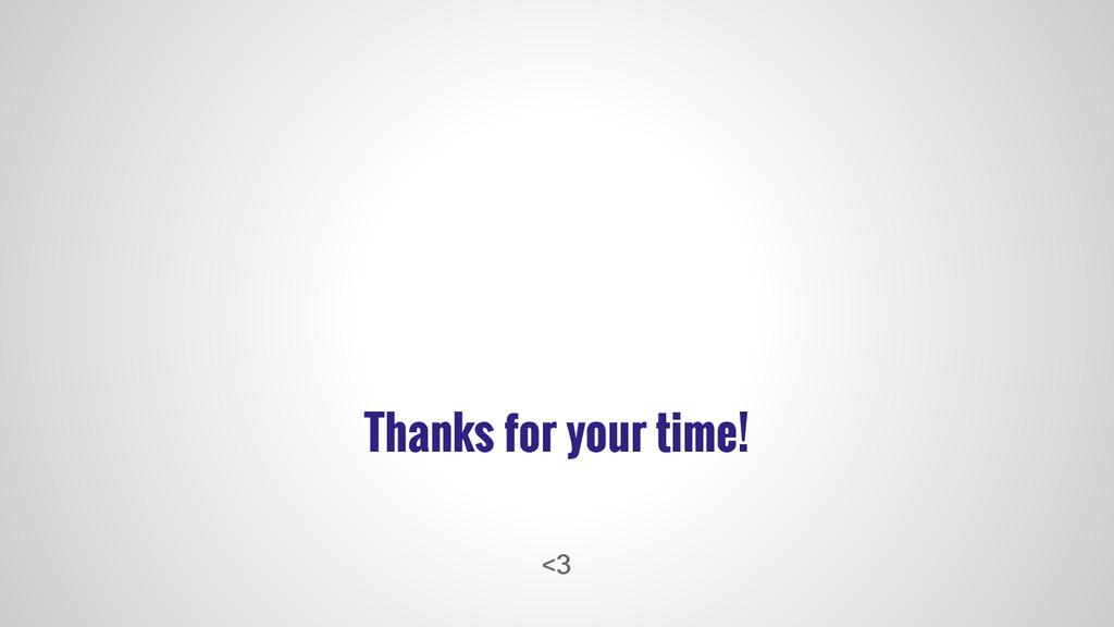 Thanks for your time! <3