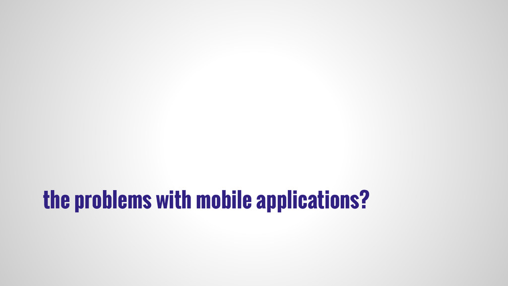 the problems with mobile applications?