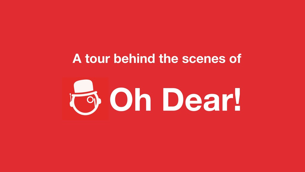 A tour behind the scenes of Oh Dear!