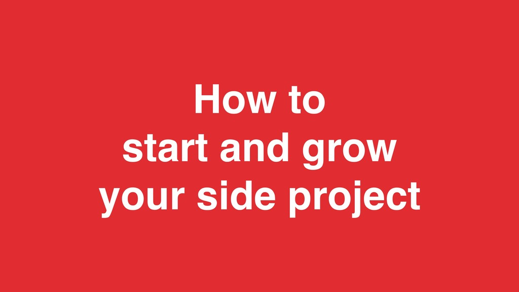 How to start and grow your side project