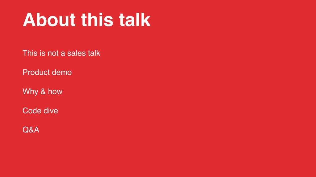 About this talk This is not a sales talk Produc...
