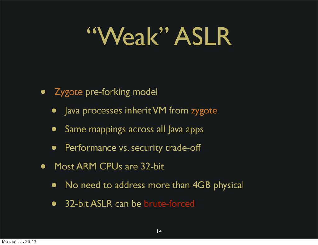 """Weak"" ASLR • Zygote pre-forking model • Java p..."