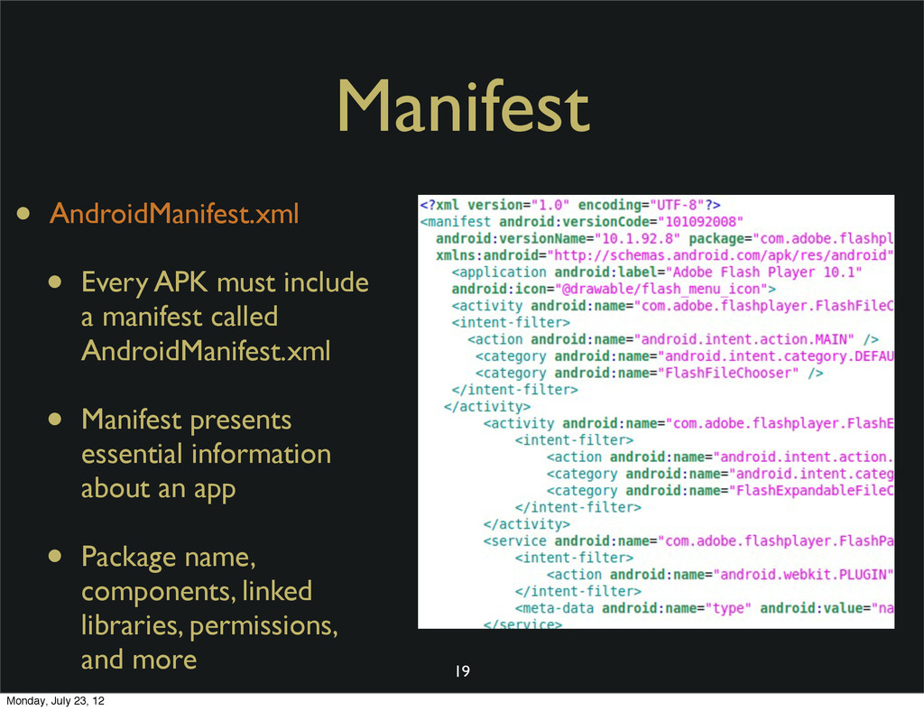 Manifest • AndroidManifest.xml • Every APK must...