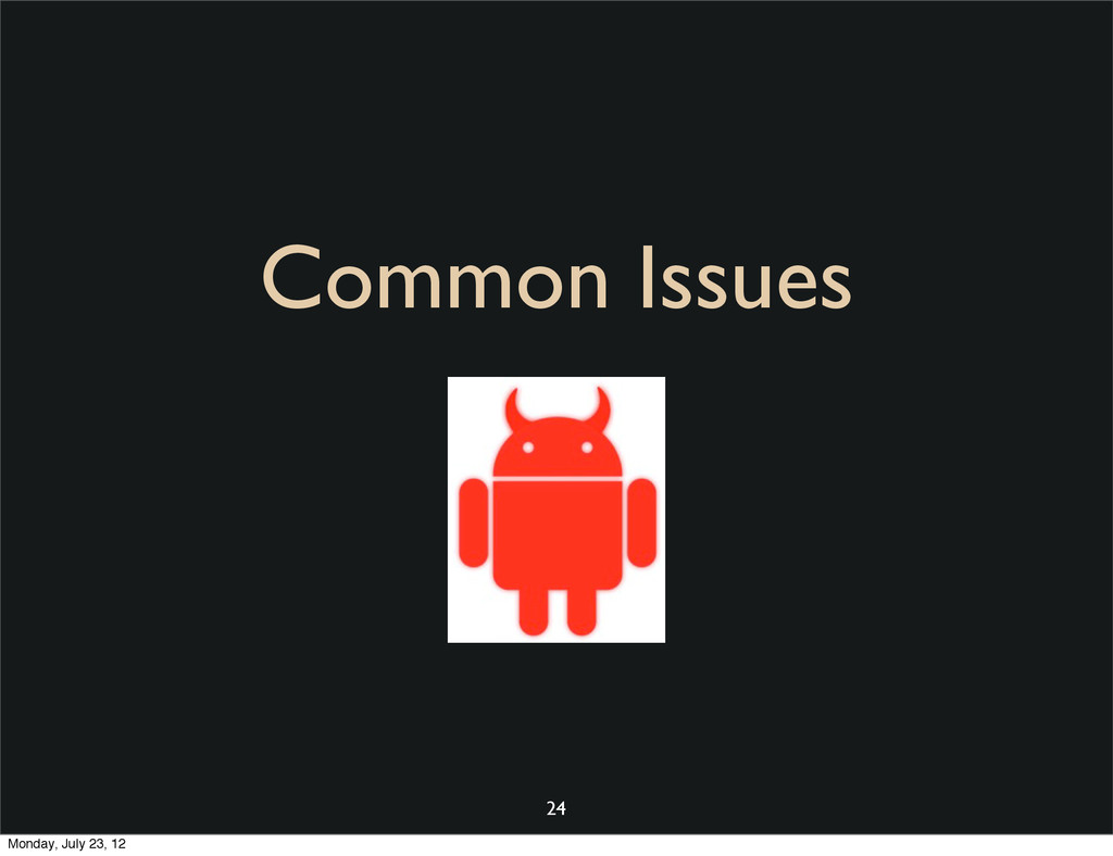 Common Issues 24 Monday, July 23, 12