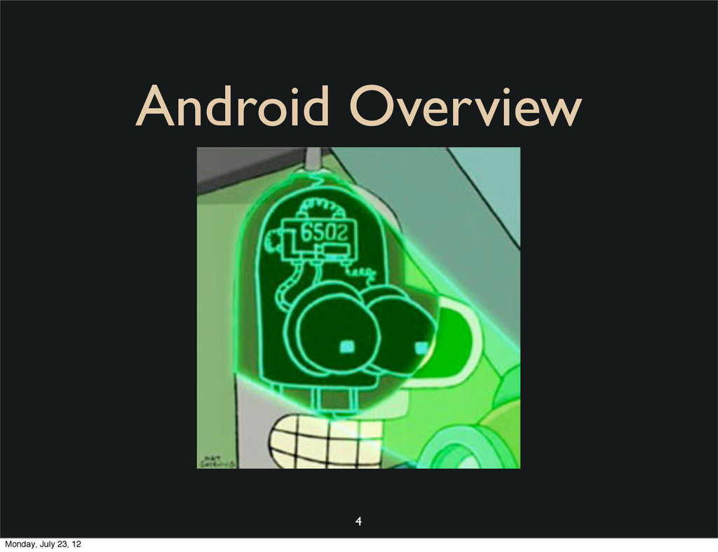 Android Overview 4 Monday, July 23, 12