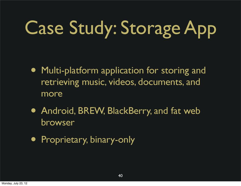 Case Study: Storage App • Multi-platform applic...