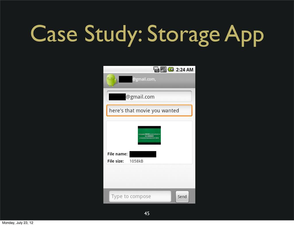 Case Study: Storage App 45 Monday, July 23, 12
